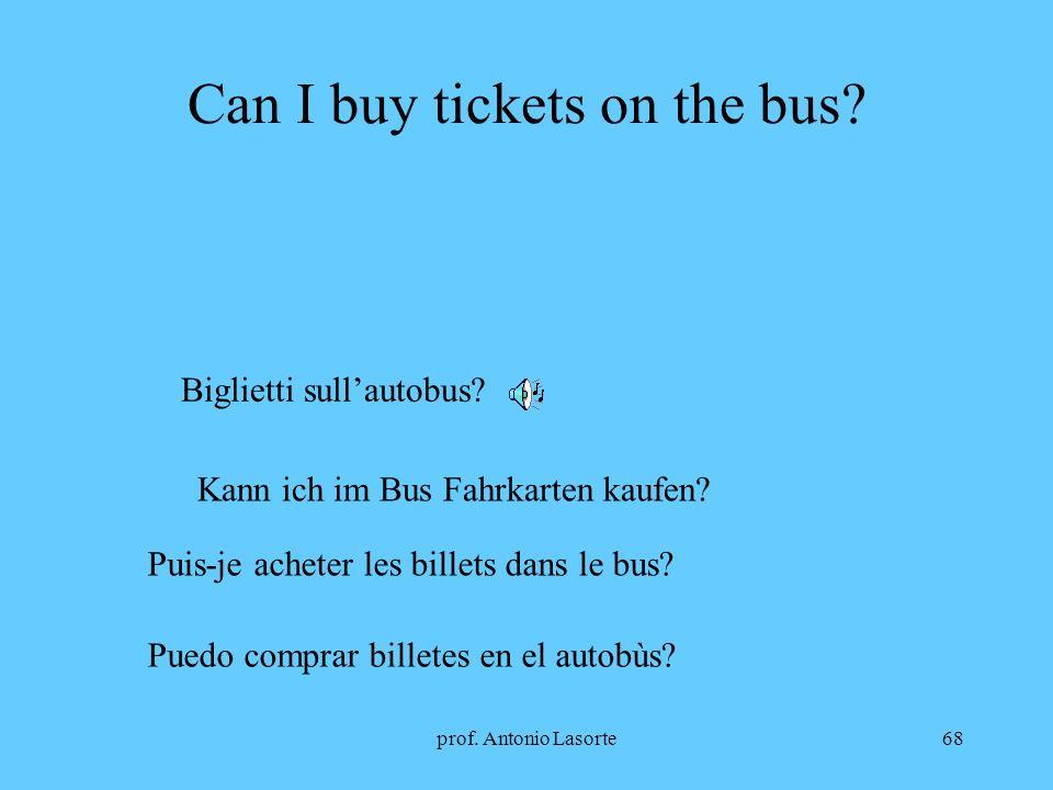 prof. Antonio Lasorte68 Can I buy tickets on the bus? Biglietti sullautobus? Kann ich im Bus Fahrkarten kaufen? Puis-je acheter les billets dans le bu
