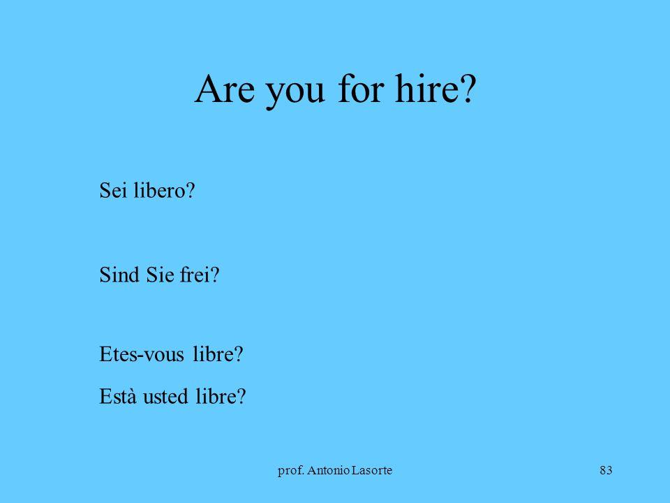 prof. Antonio Lasorte83 Are you for hire? Sei libero? Sind Sie frei? Etes-vous libre? Està usted libre?