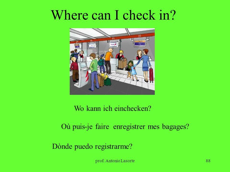 prof. Antonio Lasorte88 Where can I check in? Wo kann ich einchecken? Où puis-je faire enregistrer mes bagages? Dònde puedo registrarme?