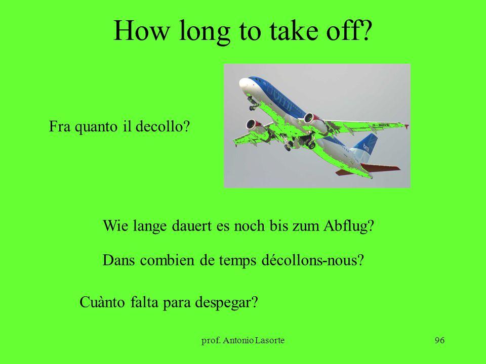prof. Antonio Lasorte96 How long to take off? Fra quanto il decollo? Wie lange dauert es noch bis zum Abflug? Dans combien de temps décollons-nous? Cu