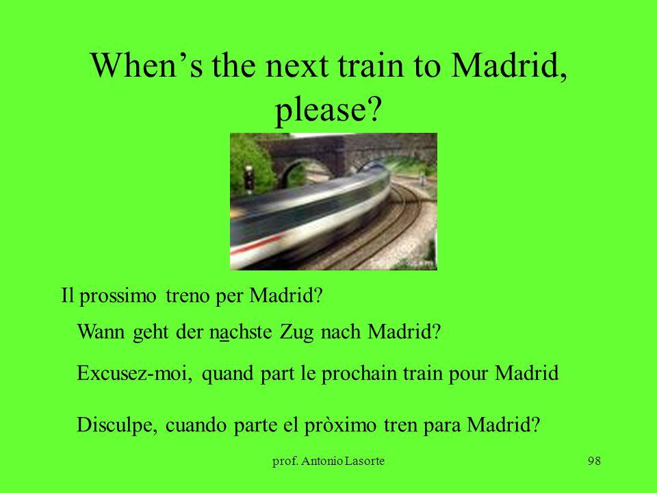 prof. Antonio Lasorte98 Whens the next train to Madrid, please? Il prossimo treno per Madrid? Wann geht der nachste Zug nach Madrid? Excusez-moi, quan