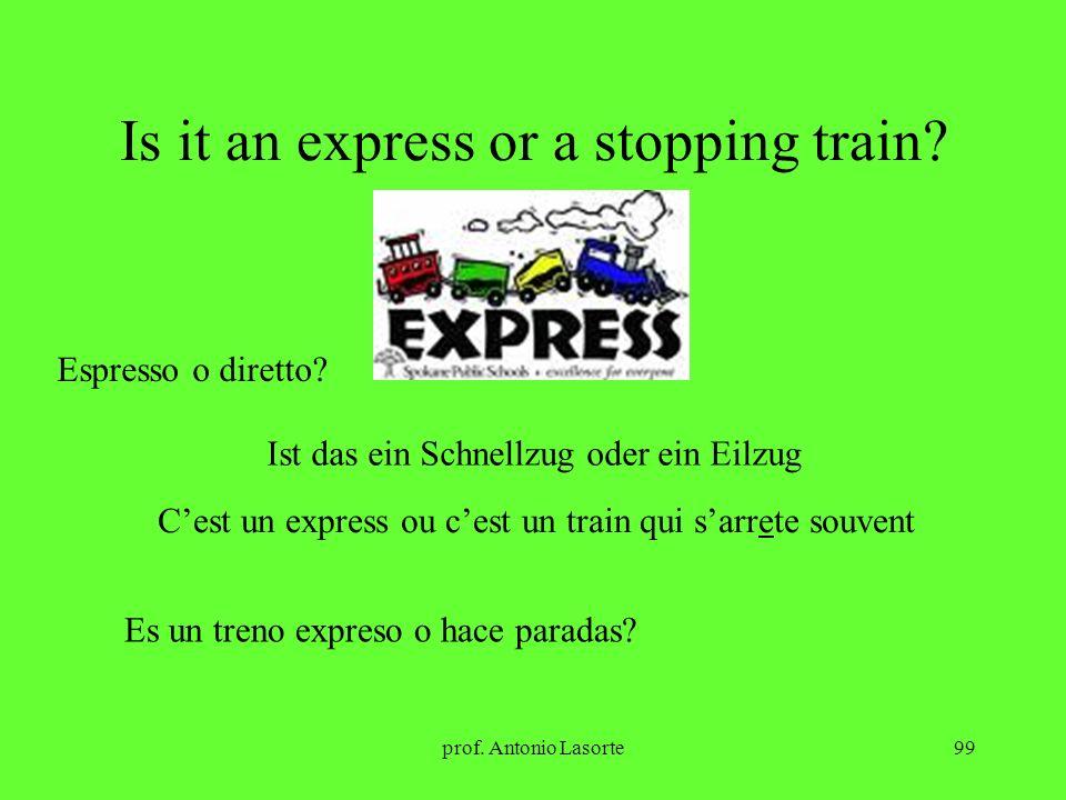 prof. Antonio Lasorte99 Is it an express or a stopping train? Espresso o diretto? Ist das ein Schnellzug oder ein Eilzug Cest un express ou cest un tr