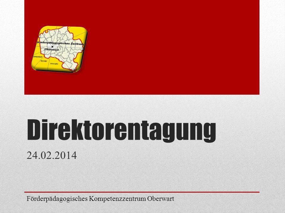 Direktorentagung 24.02.2014 Förderpädagogisches Kompetenzzentrum Oberwart