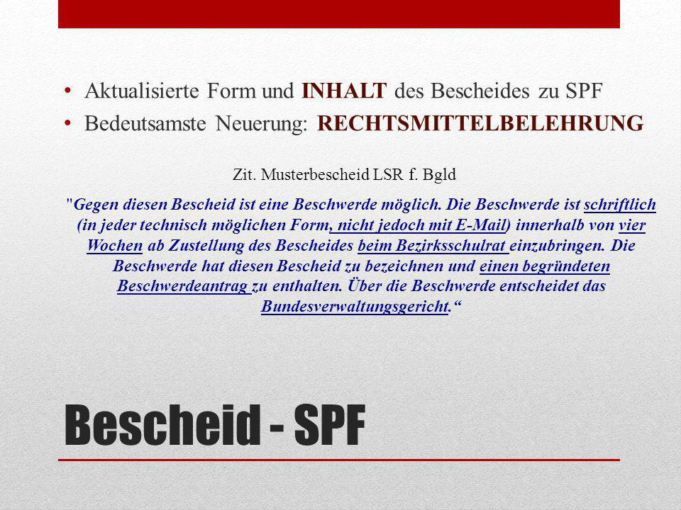 Bescheid - SPF Aktualisierte Form und INHALT des Bescheides zu SPF Bedeutsamste Neuerung: RECHTSMITTELBELEHRUNG