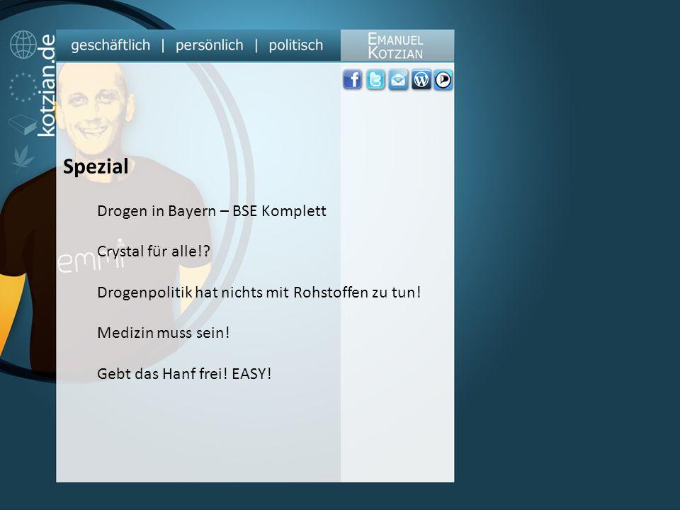 Spezial Drogen in Bayern – BSE Komplett Crystal für alle!? Drogenpolitik hat nichts mit Rohstoffen zu tun! Medizin muss sein! Gebt das Hanf frei! EASY