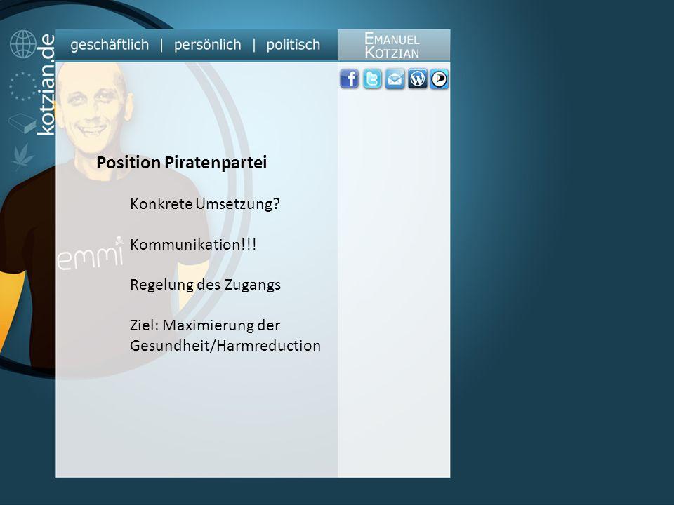 Position Piratenpartei Konkrete Umsetzung? Kommunikation!!! Regelung des Zugangs Ziel: Maximierung der Gesundheit/Harmreduction