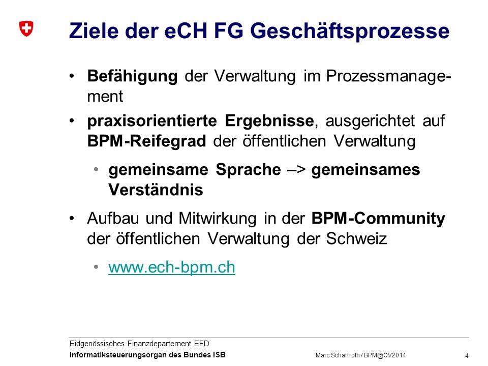 4 Eidgenössisches Finanzdepartement EFD Informatiksteuerungsorgan des Bundes ISB Ziele der eCH FG Geschäftsprozesse Befähigung der Verwaltung im Proze