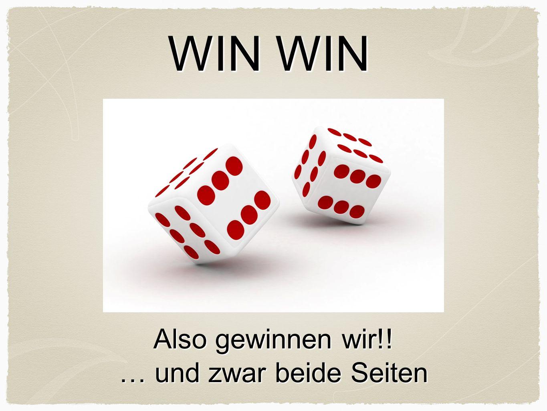 Also gewinnen wir!! … und zwar beide Seiten WIN WIN