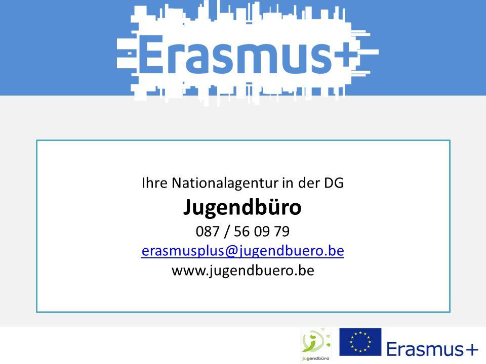 Ihre Nationalagentur in der DG Jugendbüro 087 / 56 09 79 erasmusplus@jugendbuero.be www.jugendbuero.be erasmusplus@jugendbuero.be