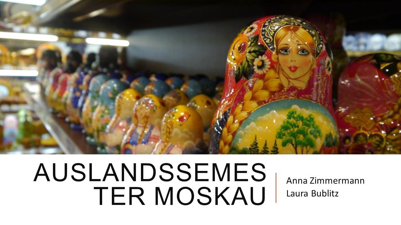AUSLANDSSEMES TER MOSKAU Anna Zimmermann Laura Bublitz