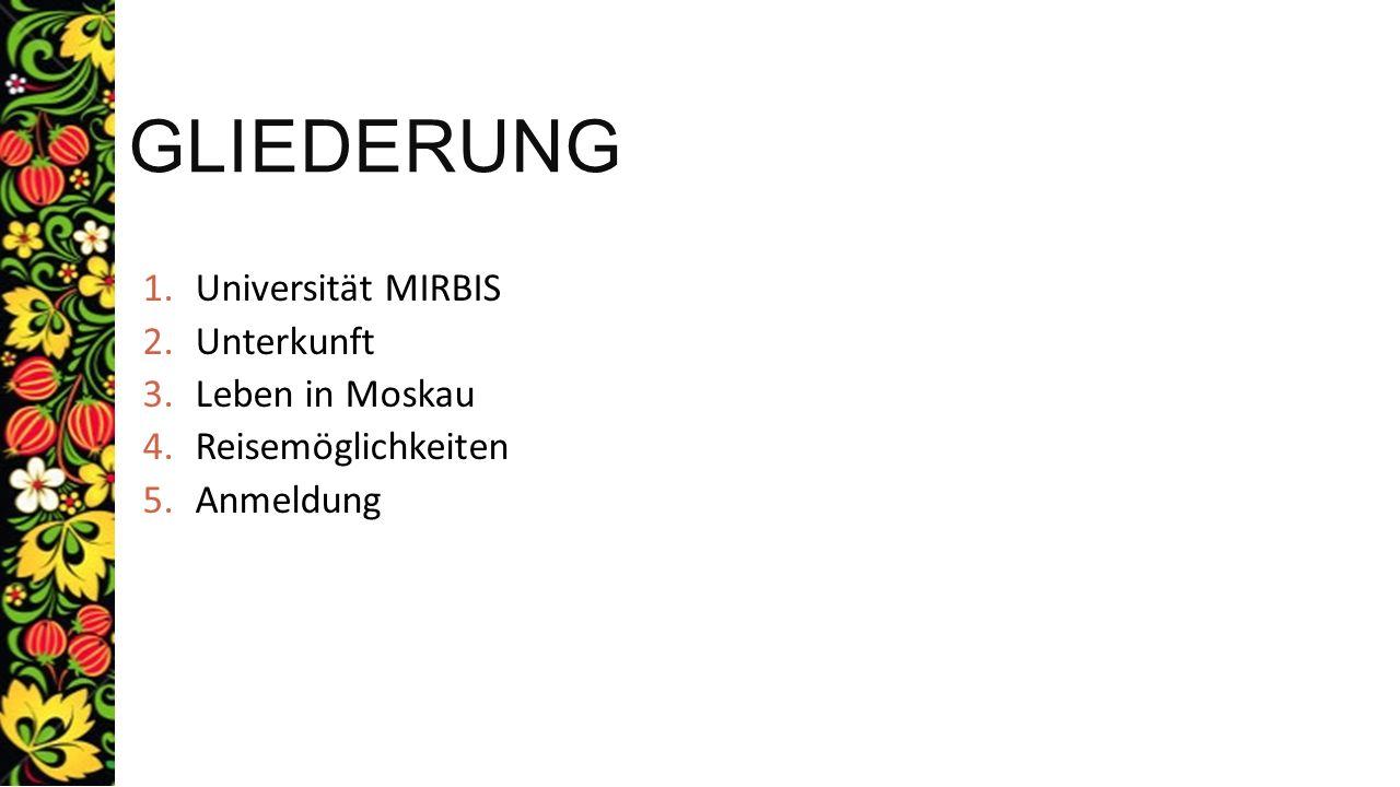 GLIEDERUNG 1.Universität MIRBIS 2.Unterkunft 3.Leben in Moskau 4.Reisemöglichkeiten 5.Anmeldung