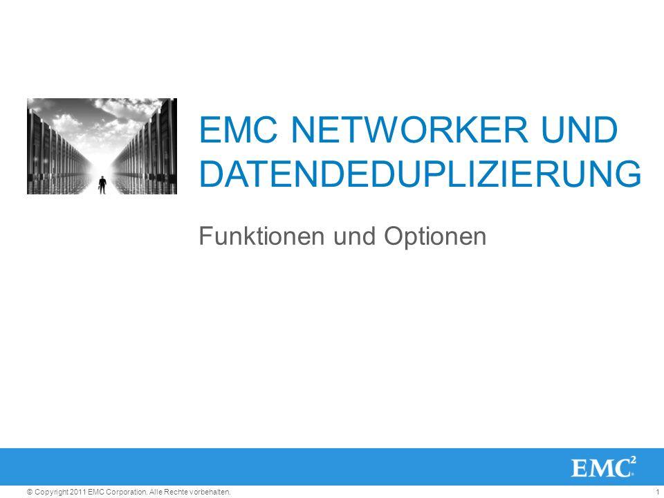 1© Copyright 2011 EMC Corporation. Alle Rechte vorbehalten. EMC NETWORKER UND DATENDEDUPLIZIERUNG Funktionen und Optionen