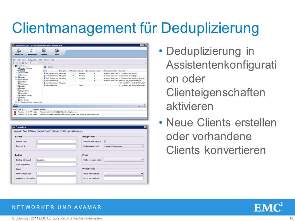12© Copyright 2011 EMC Corporation. Alle Rechte vorbehalten. Clientmanagement für Deduplizierung Deduplizierung in Assistentenkonfigurati on oder Clie
