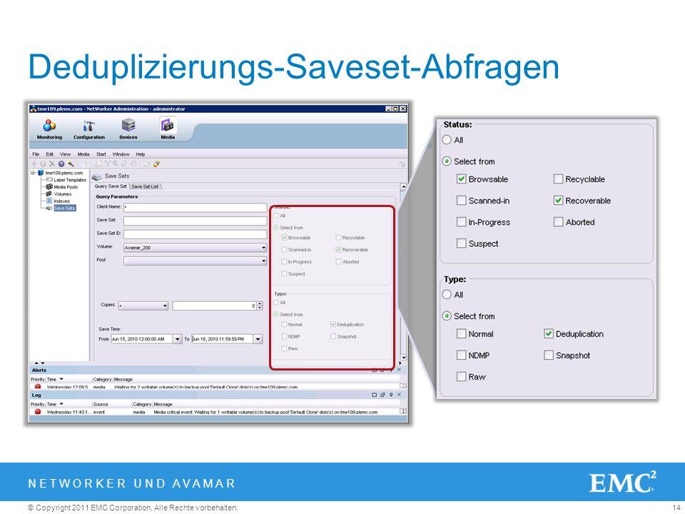 14© Copyright 2011 EMC Corporation. Alle Rechte vorbehalten. Deduplizierungs-Saveset-Abfragen Einfache Suche nach Deduplizierungs- Backups NETWORKER U