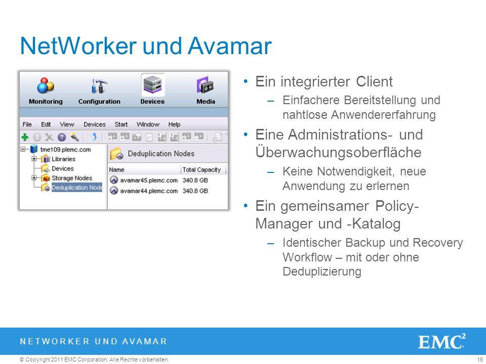 16© Copyright 2011 EMC Corporation. Alle Rechte vorbehalten. NetWorker und Avamar Ein integrierter Client –Einfachere Bereitstellung und nahtlose Anwe