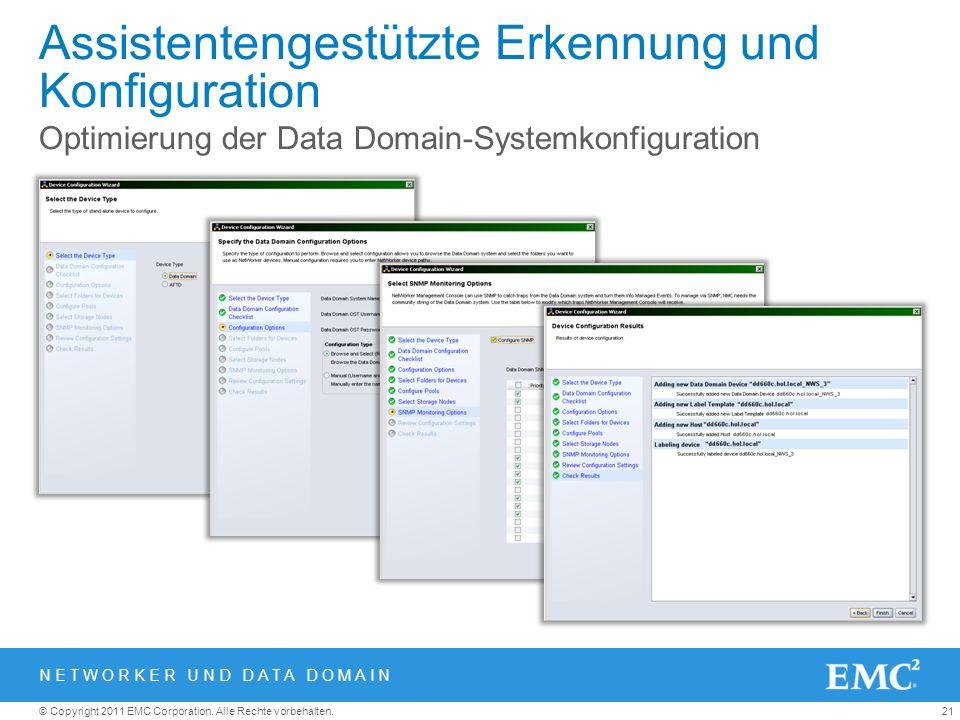 21© Copyright 2011 EMC Corporation. Alle Rechte vorbehalten. Assistentengestützte Erkennung und Konfiguration Optimierung der Data Domain-Systemkonfig
