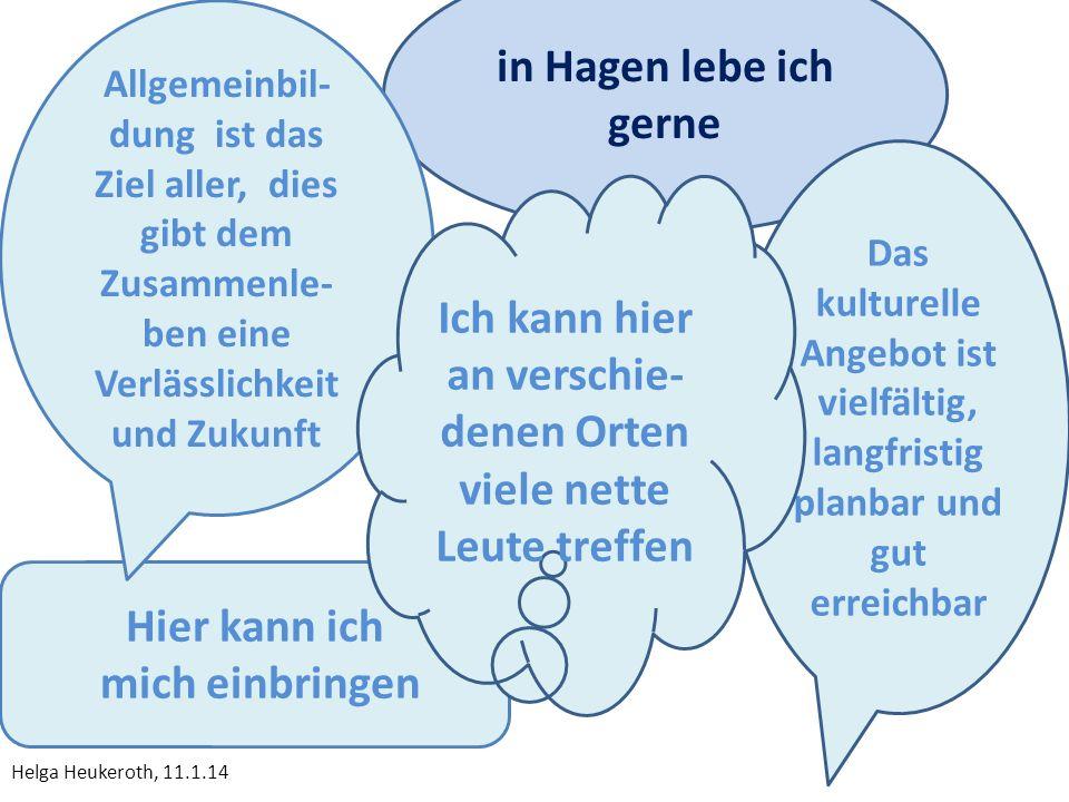 Hier kann ich mich einbringen in Hagen lebe ich gerne Allgemeinbil- dung ist das Ziel aller, dies gibt dem Zusammenle- ben eine Verlässlichkeit und Zu