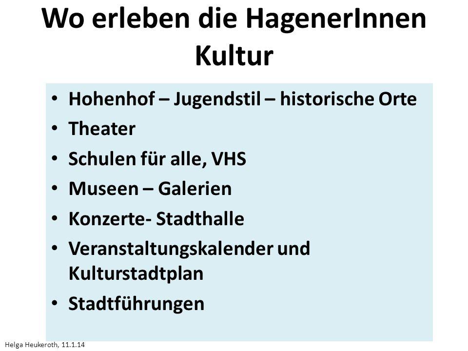 Wo erleben die HagenerInnen Kultur Hohenhof – Jugendstil – historische Orte Theater Schulen für alle, VHS Museen – Galerien Konzerte- Stadthalle Veranstaltungskalender und Kulturstadtplan Stadtführungen Helga Heukeroth, 11.1.14