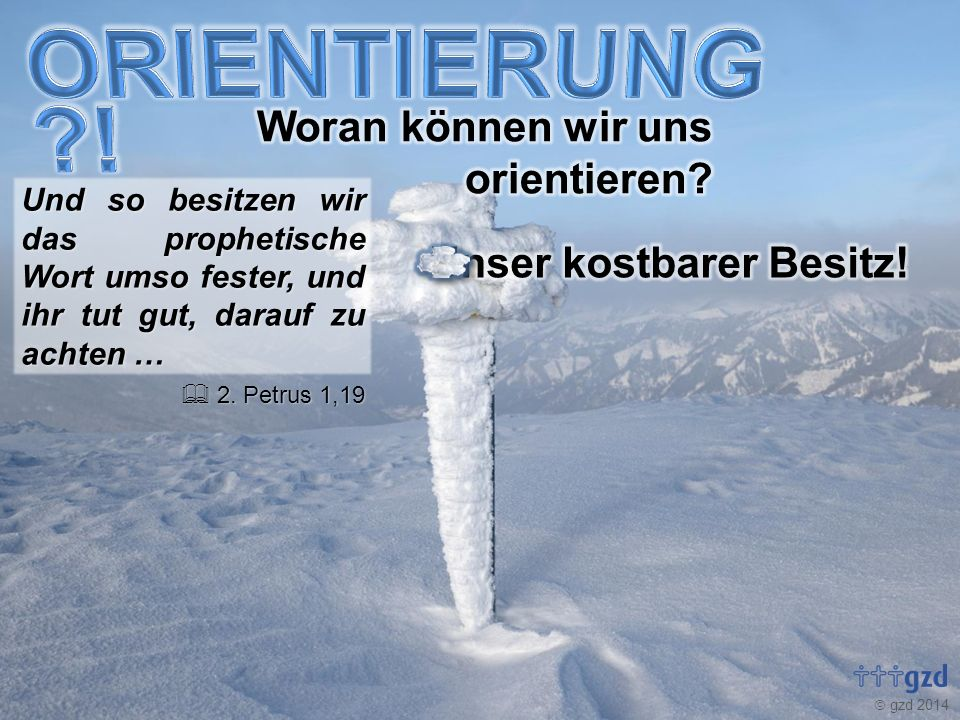gzd 2014 Und so besitzen wir das prophetische Wort umso fester, und ihr tut gut, darauf zu achten … 2. Petrus 1,19 2. Petrus 1,19