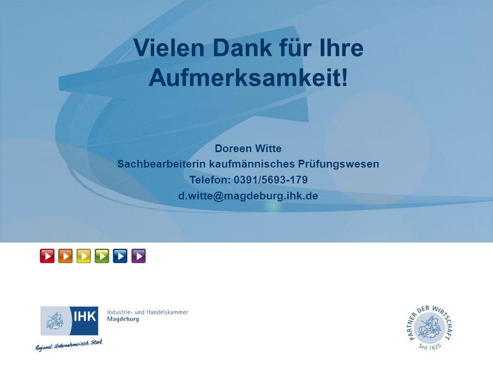 Vielen Dank für Ihre Aufmerksamkeit! Doreen Witte Sachbearbeiterin kaufmännisches Prüfungswesen Telefon: 0391/5693-179 d.witte@magdeburg.ihk.de