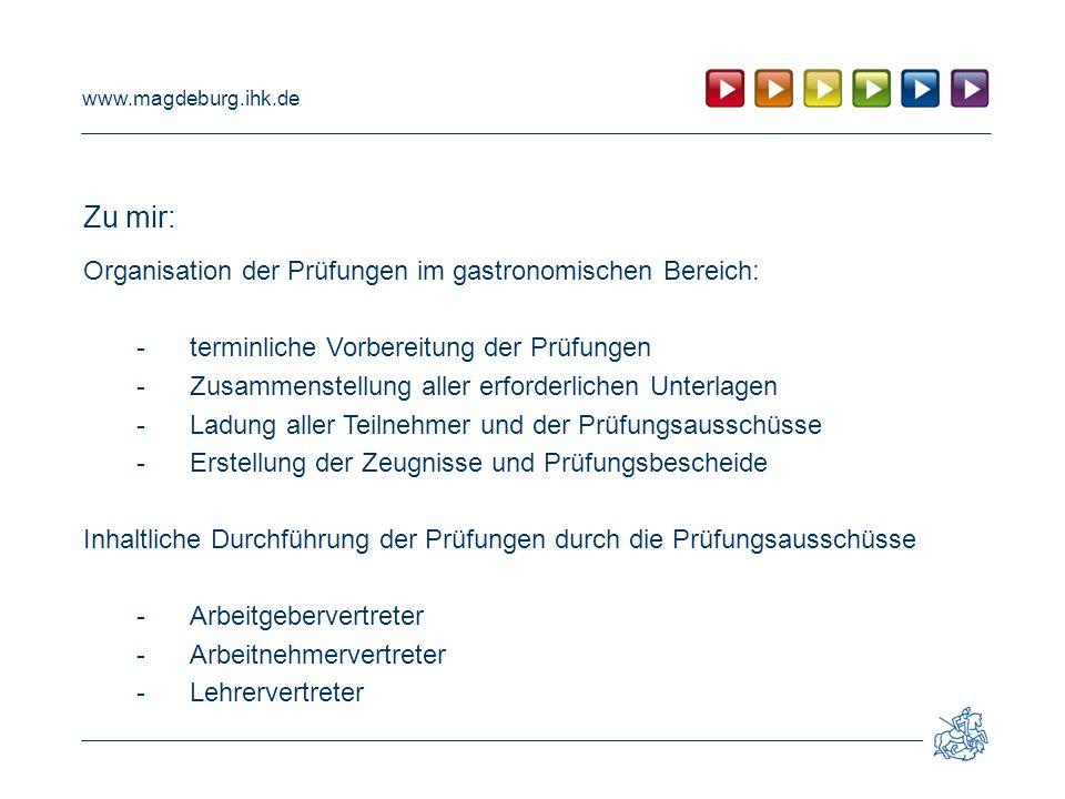 www.magdeburg.ihk.de Zu mir: Organisation der Prüfungen im gastronomischen Bereich: -terminliche Vorbereitung der Prüfungen -Zusammenstellung aller er