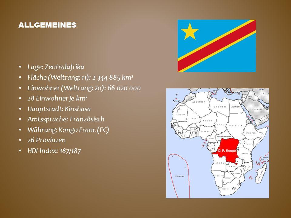 ALLGEMEINES Lage: Zentralafrika Fläche (Weltrang: 11): 2 344 885 km² Einwohner (Weltrang: 20): 66 020 000 28 Einwohner je km² Hauptstadt: Kinshasa Amt