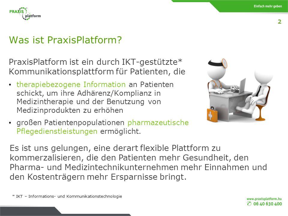 Was ist PraxisPlatform? PraxisPlatform ist ein durch IKT-gestützte* Kommunikationsplattform für Patienten, die therapiebezogene Information an Patient