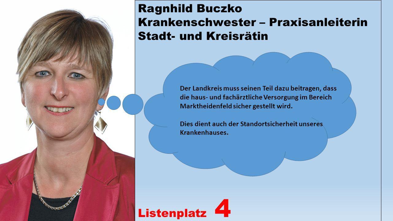 Ragnhild Buczko Krankenschwester – Praxisanleiterin Stadt- und Kreisrätin Listenplatz 4 Der Landkreis muss seinen Teil dazu beitragen, dass die haus-