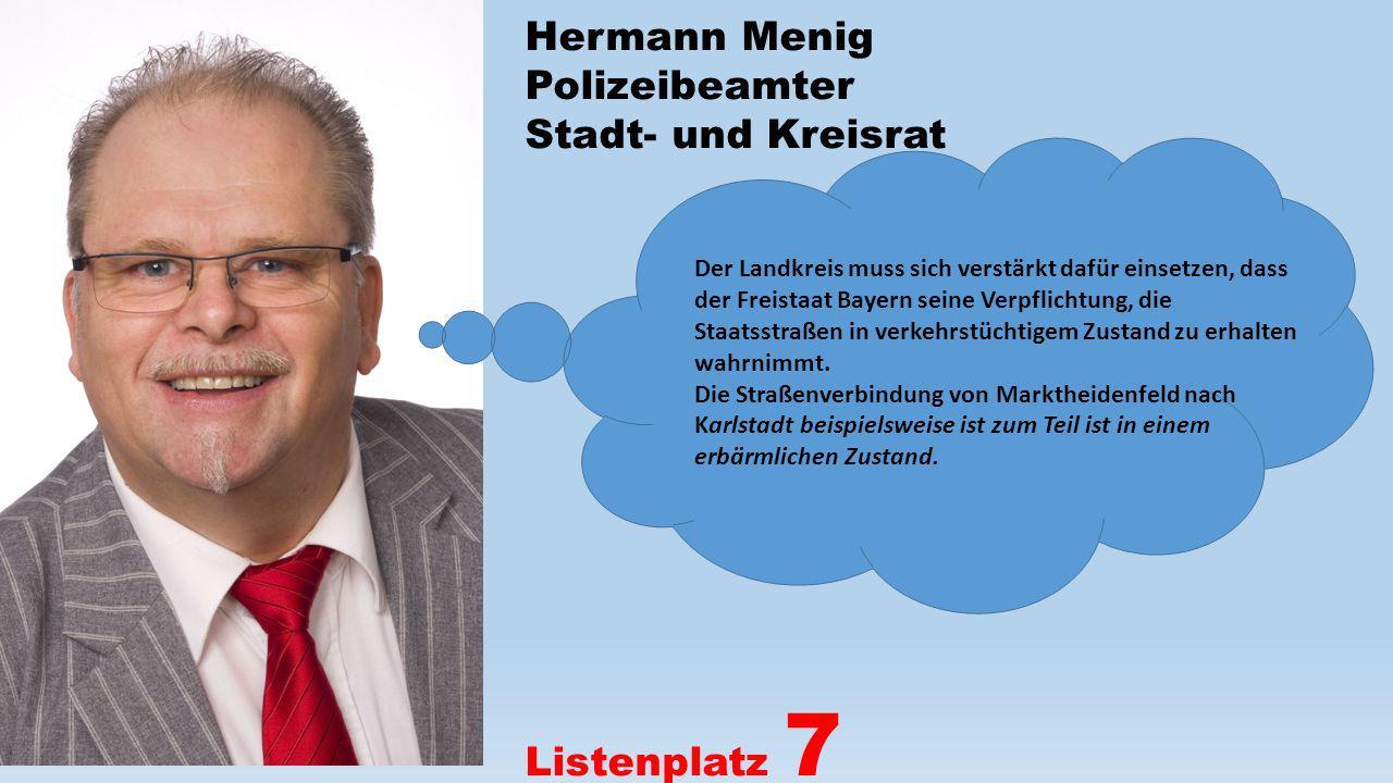 Hermann Menig Polizeibeamter Stadt- und Kreisrat Listenplatz 7 Der Landkreis muss sich verstärkt dafür einsetzen, dass der Freistaat Bayern seine Verp