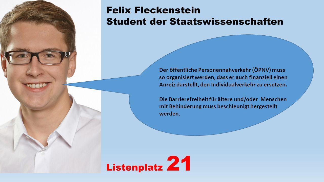 Felix Fleckenstein Student der Staatswissenschaften Listenplatz 21 Der öffentliche Personennahverkehr (ÖPNV) muss so organisiert werden, dass er auch