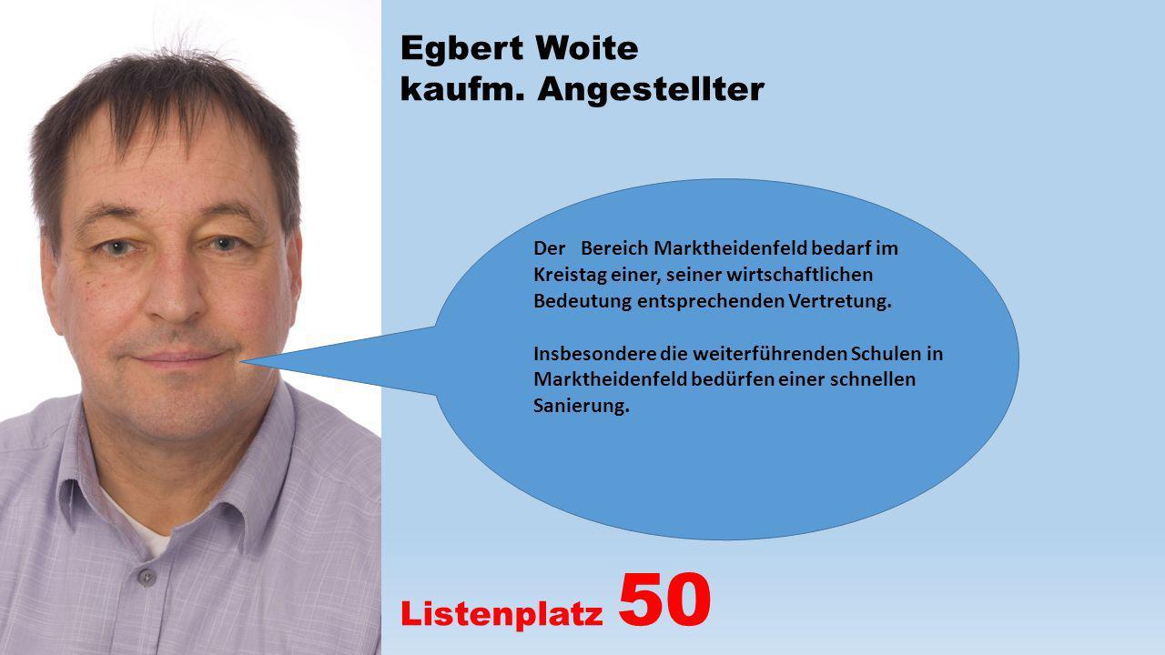 Egbert Woite kaufm. Angestellter Listenplatz 50 Der Bereich Marktheidenfeld bedarf im Kreistag einer, seiner wirtschaftlichen Bedeutung entsprechenden