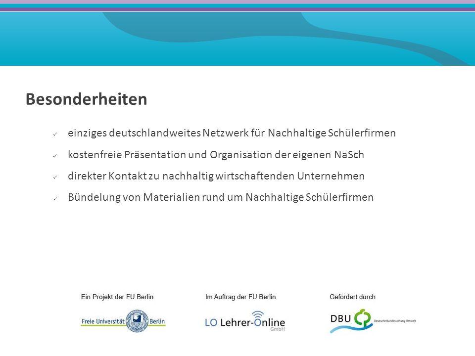 Besonderheiten einziges deutschlandweites Netzwerk für Nachhaltige Schülerfirmen kostenfreie Präsentation und Organisation der eigenen NaSch direkter Kontakt zu nachhaltig wirtschaftenden Unternehmen Bündelung von Materialien rund um Nachhaltige Schülerfirmen