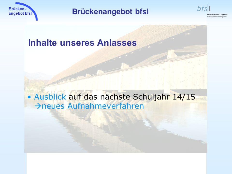 Brücken- angebot bfsl Inhalte unseres Anlasses Brückenangebot bfsl Ausblick auf das nächste Schuljahr 14/15 neues Aufnahmeverfahren