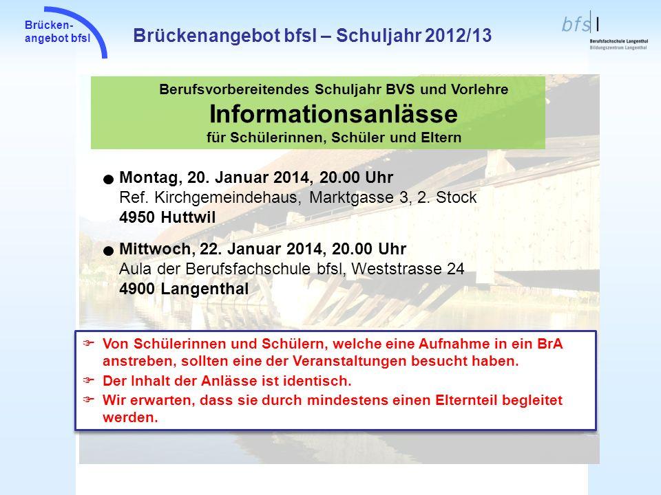 Brücken- angebot bfsl Brückenangebot bfsl – Schuljahr 2012/13 Berufsvorbereitendes Schuljahr BVS und Vorlehre Informationsanlässe für Schülerinnen, Sc
