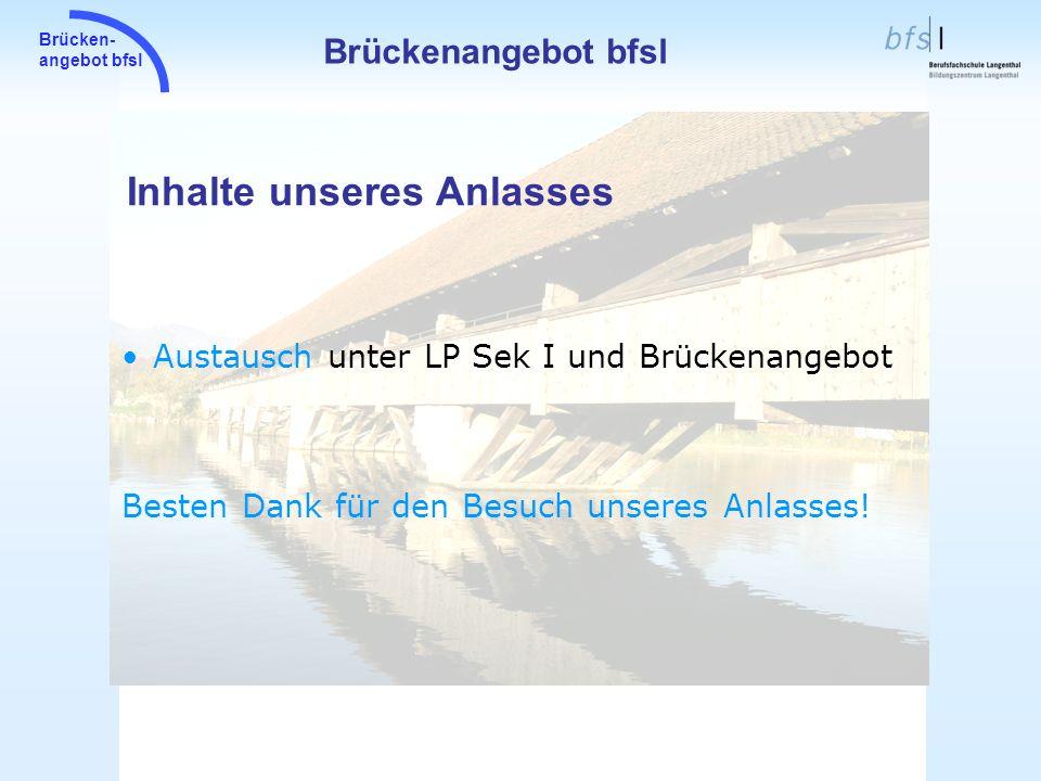 Brücken- angebot bfsl Inhalte unseres Anlasses Brückenangebot bfsl Austausch unter LP Sek I und Brückenangebot Besten Dank für den Besuch unseres Anla