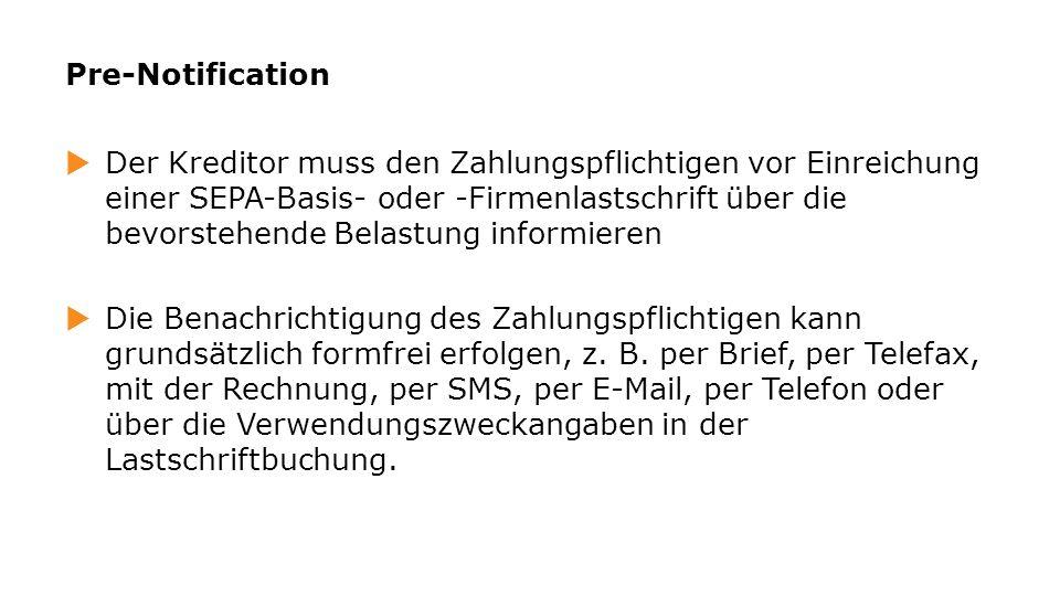 Pre-Notification Der Kreditor muss den Zahlungspflichtigen vor Einreichung einer SEPA-Basis- oder -Firmenlastschrift über die bevorstehende Belastung