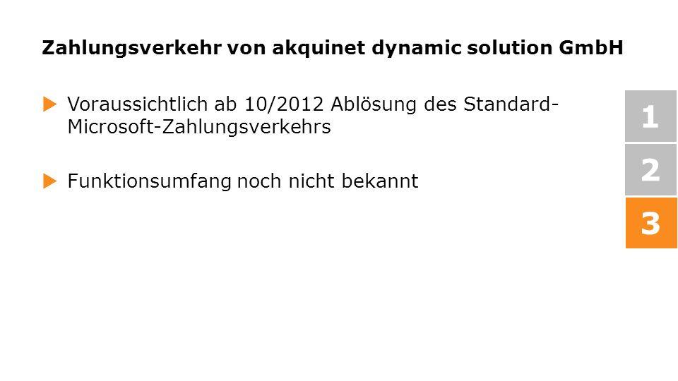 Zahlungsverkehr von akquinet dynamic solution GmbH Voraussichtlich ab 10/2012 Ablösung des Standard- Microsoft-Zahlungsverkehrs Funktionsumfang noch n