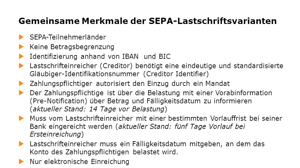 SEPA-Teilnehmerländer Keine Betragsbegrenzung Identifizierung anhand von IBAN und BIC Lastschrifteinreicher (Creditor) benötigt eine eindeutige und st