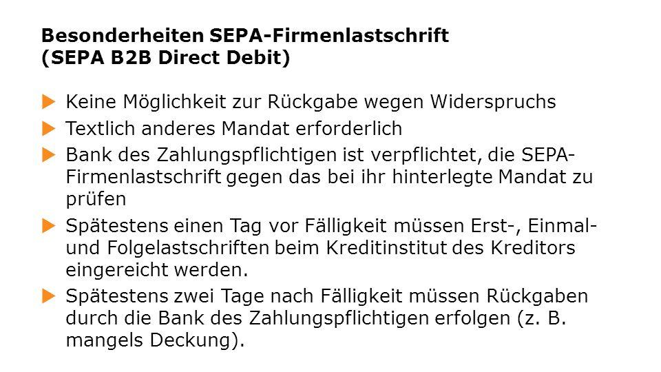Keine Möglichkeit zur Rückgabe wegen Widerspruchs Textlich anderes Mandat erforderlich Bank des Zahlungspflichtigen ist verpflichtet, die SEPA- Firmen
