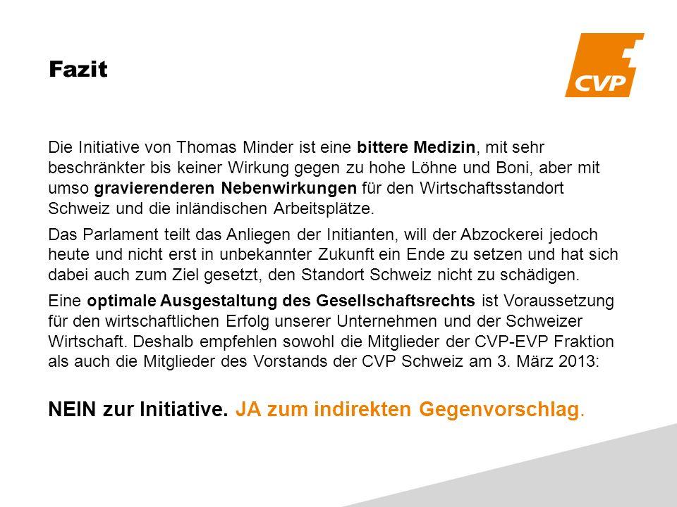 Fazit Die Initiative von Thomas Minder ist eine bittere Medizin, mit sehr beschränkter bis keiner Wirkung gegen zu hohe Löhne und Boni, aber mit umso gravierenderen Nebenwirkungen für den Wirtschaftsstandort Schweiz und die inländischen Arbeitsplätze.