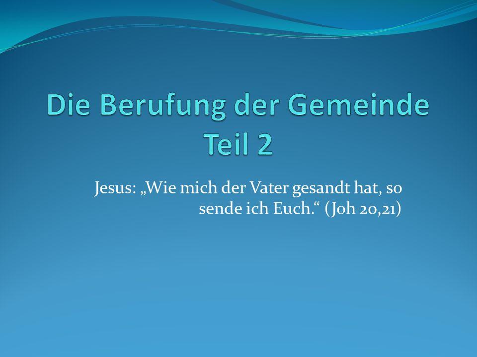 Jesus: Wie mich der Vater gesandt hat, so sende ich Euch. (Joh 20,21)