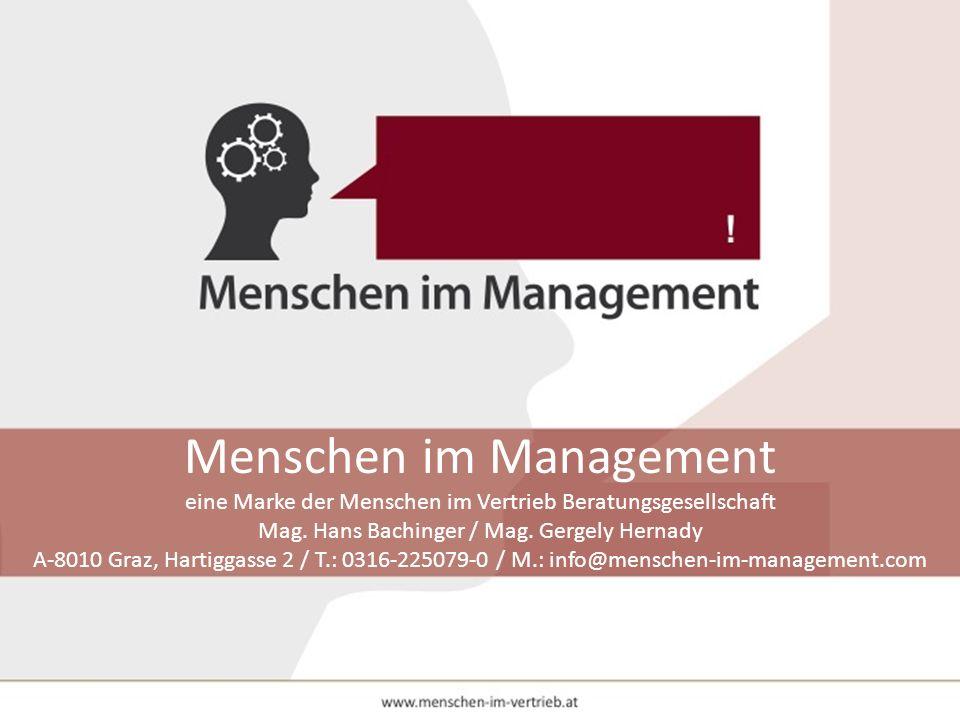 Menschen im Management eine Marke der Menschen im Vertrieb Beratungsgesellschaft Mag. Hans Bachinger / Mag. Gergely Hernady A-8010 Graz, Hartiggasse 2