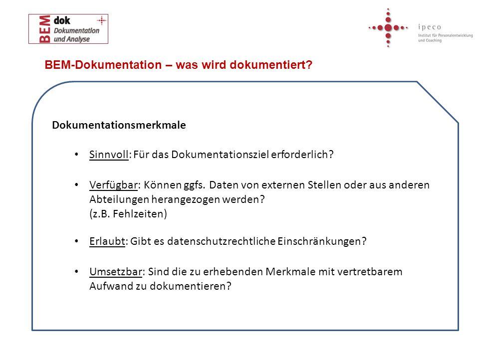 BEM-Dokumentation – was wird dokumentiert? Dokumentationsmerkmale Sinnvoll: Für das Dokumentationsziel erforderlich? Verfügbar: Können ggfs. Daten von