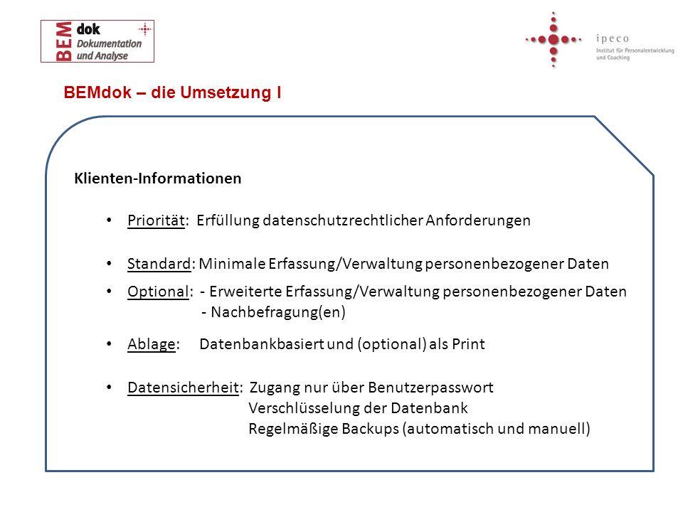 BEMdok – die Umsetzung I Klienten-Informationen Priorität: Erfüllung datenschutzrechtlicher Anforderungen Standard: Minimale Erfassung/Verwaltung pers