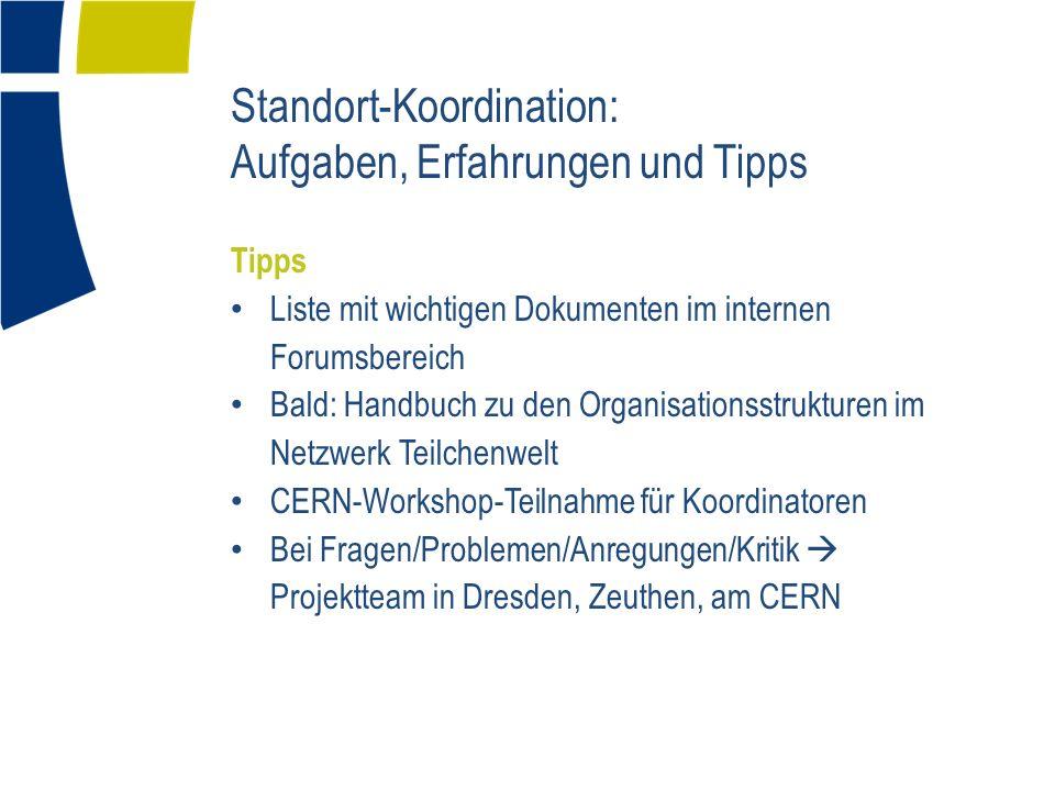Standort-Koordination: Aufgaben, Erfahrungen und Tipps Tipps Liste mit wichtigen Dokumenten im internen Forumsbereich Bald: Handbuch zu den Organisati