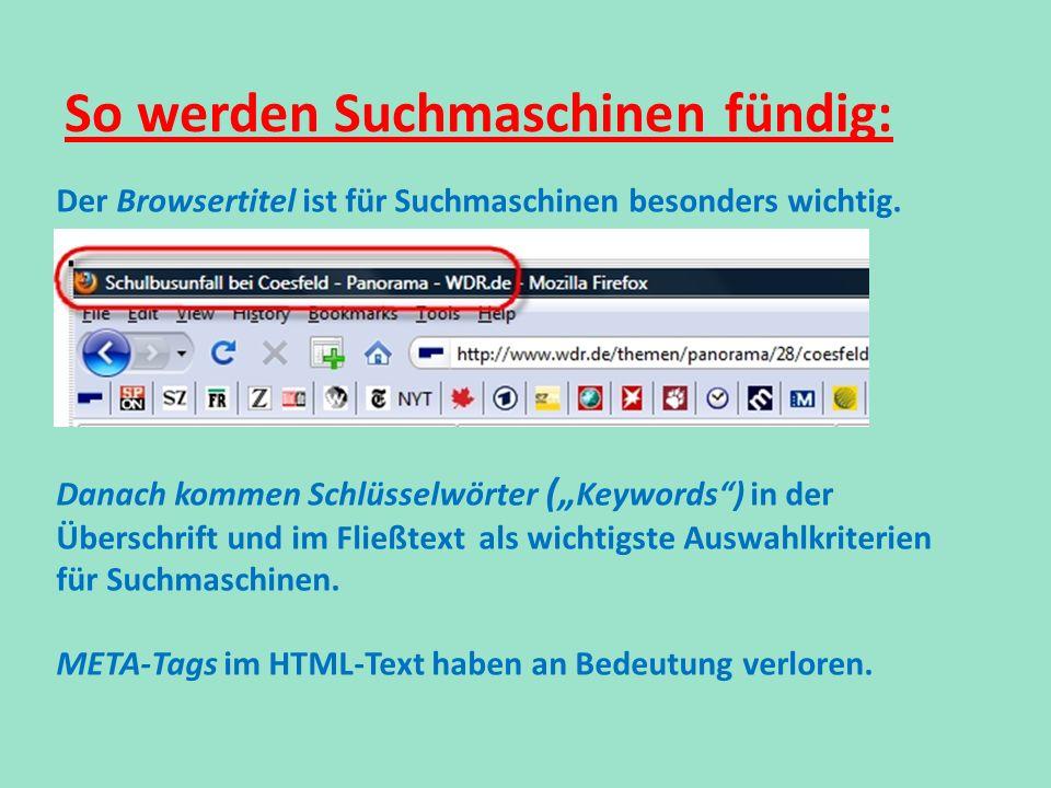 Der Browsertitel ist für Suchmaschinen besonders wichtig. Danach kommen Schlüsselwörter ( Keywords) in der Überschrift und im Fließtext als wichtigste