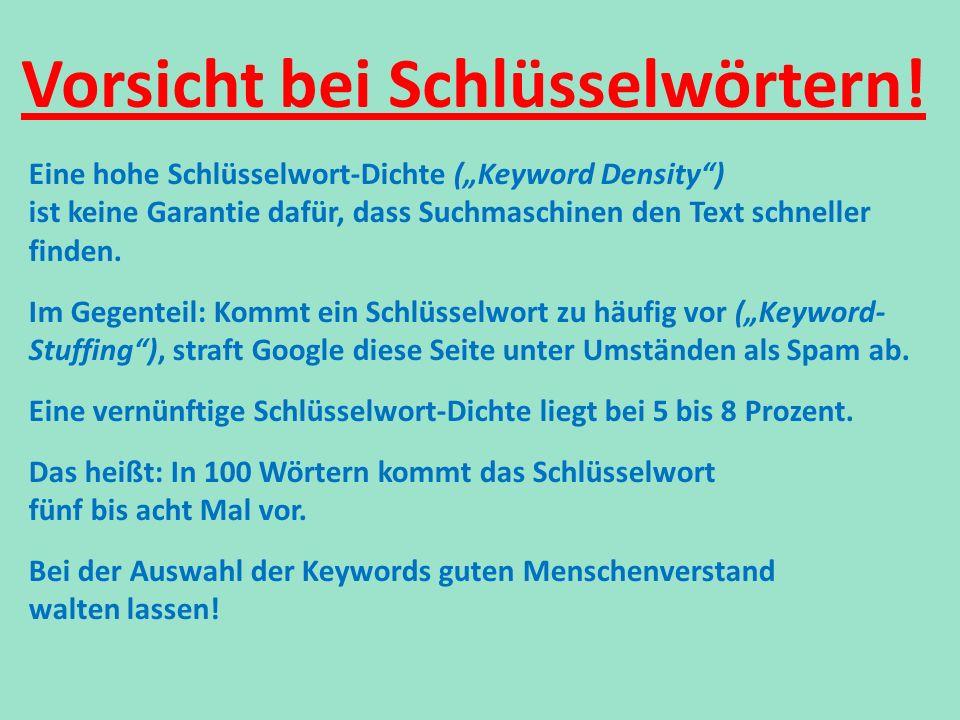 Eine hohe Schlüsselwort-Dichte (Keyword Density) ist keine Garantie dafür, dass Suchmaschinen den Text schneller finden. Im Gegenteil: Kommt ein Schlü