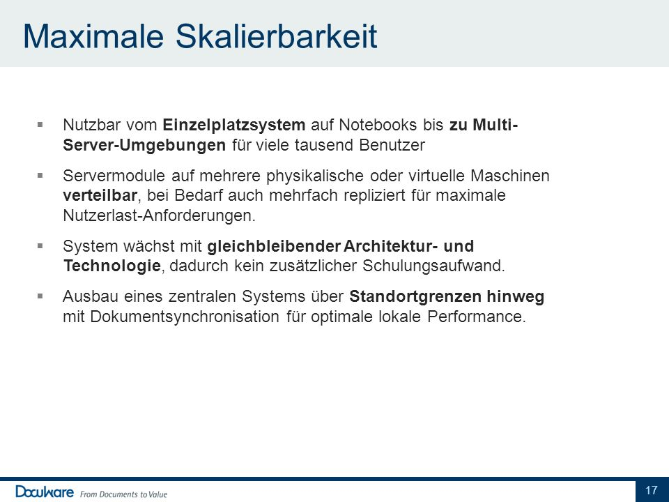 Maximale Skalierbarkeit Nutzbar vom Einzelplatzsystem auf Notebooks bis zu Multi- Server-Umgebungen für viele tausend Benutzer Servermodule auf mehrer