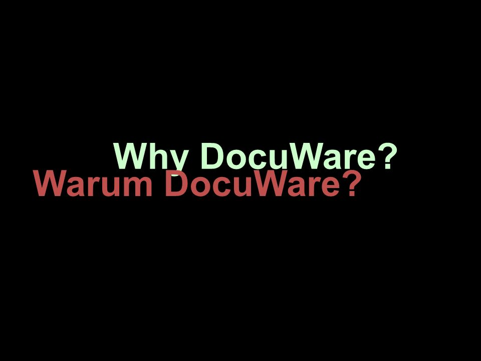 Why DocuWare? Warum DocuWare?