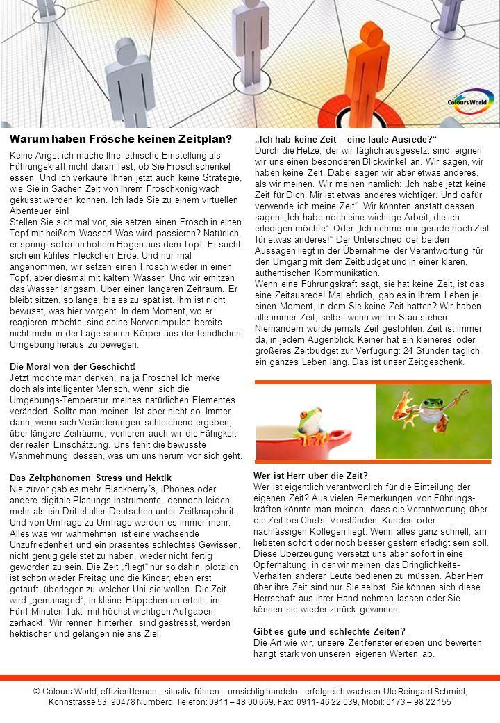 © C olours World, effizient lernen – situativ führen – umsichtig handeln – erfolgreich wachsen, Ute Reingard Schmidt, Köhnstrasse 53, 90478 Nürnberg, Telefon: 0911 – 48 00 669, Fax: 0911- 46 22 039, Mobil: 0173 – 98 22 155 Warum haben Frösche keinen Zeitplan.